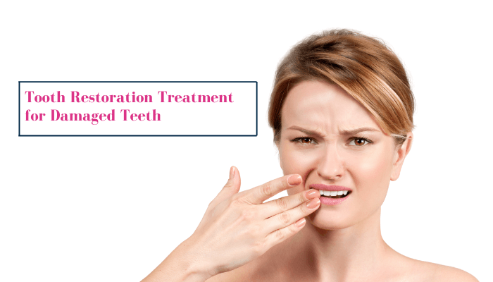 Tooth Restoration Treatment For Damaged Teeth