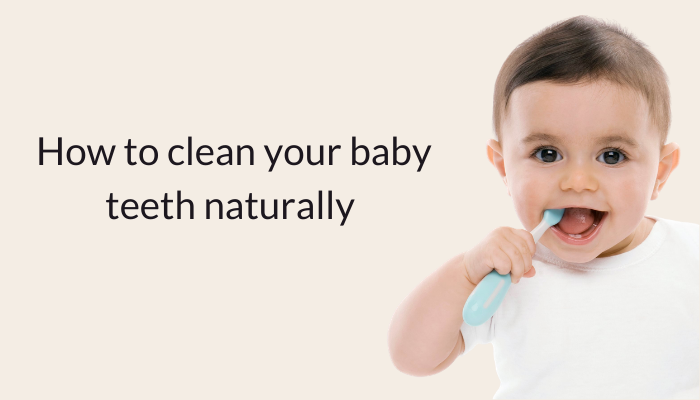 how to clean your baby teeth naturally